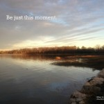 Be just this moment